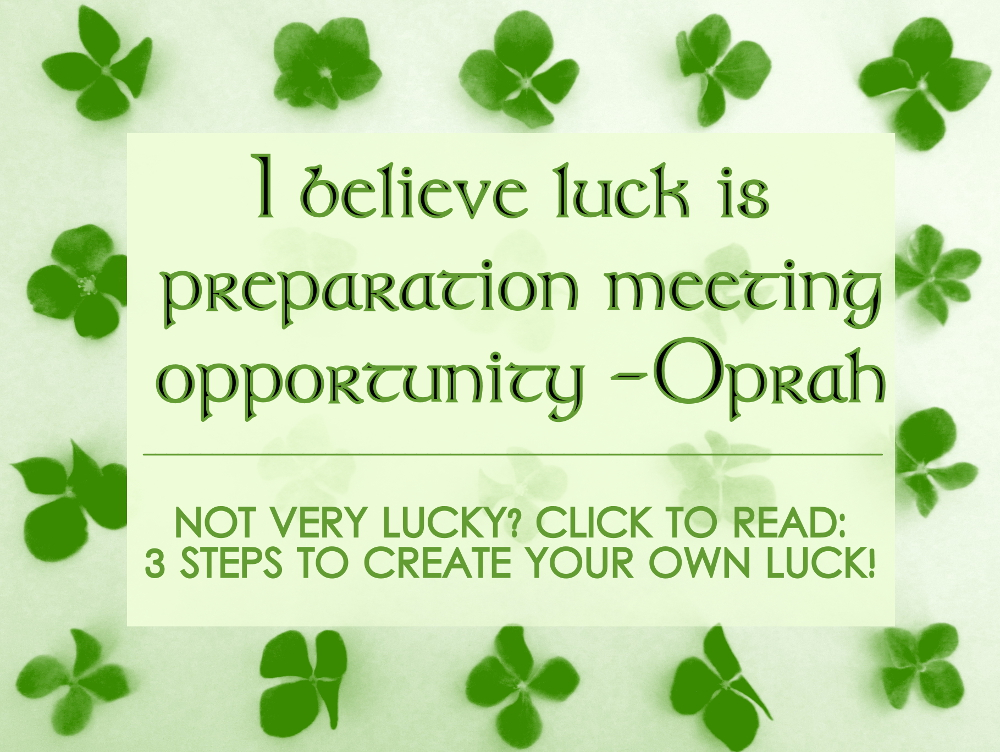 Not very lucky? 3 Steps to Create your own Luck!