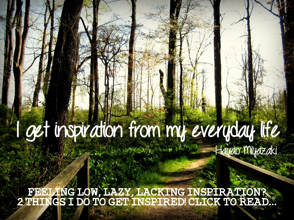Feeling low, lazy and lacking in inspiration? Here's 2 things I do to get inspired!