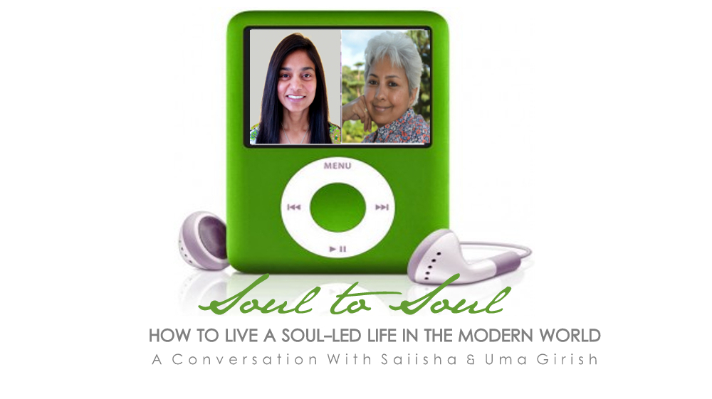 Soul to Soul Conversations - an interview with Saiisha and Uma Girish